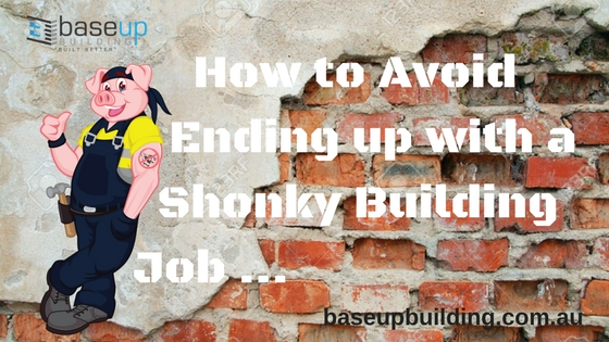 How To Avoid Getting A Shonky Building Job