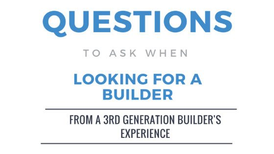 Questions to Ask When Looking For A Builder